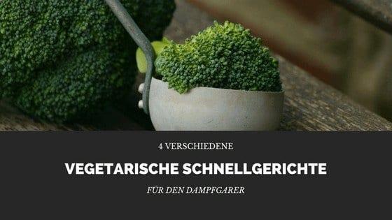 Vier einfache Vegetarische Schnellgerichte für den Dampfgarer