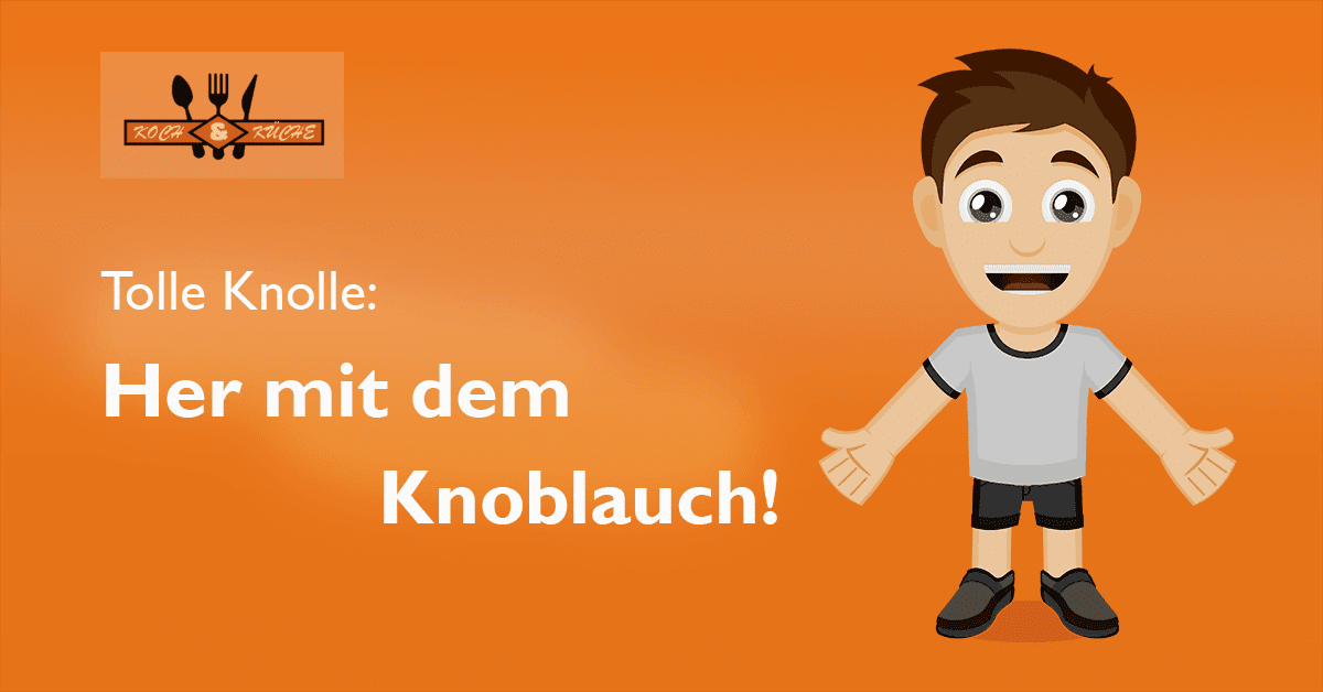 Tolle Knolle: Her mit dem Knoblauch!