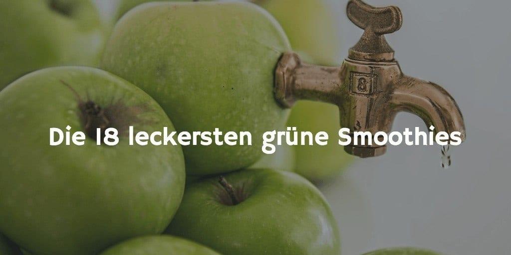 Die 18 leckersten Rezepte für grüne Smoothies für jeden!