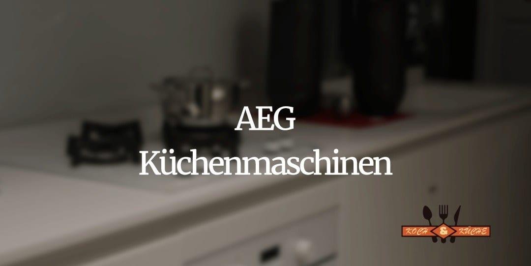 Die beliebtesten AEG-Küchenmaschinen im Test