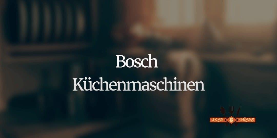 Die Küchenmaschinen von Bosch im Test
