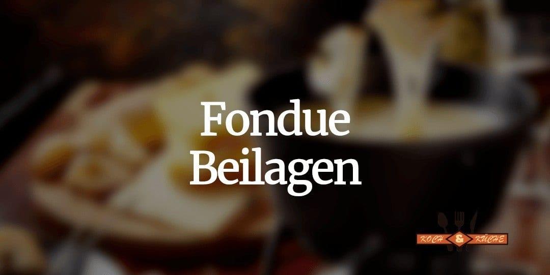 Die besten Beilagen für dein Fondue
