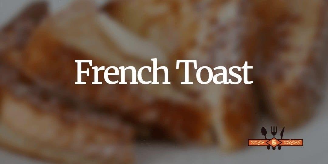French Toast zum köstlichen Start in den Tag