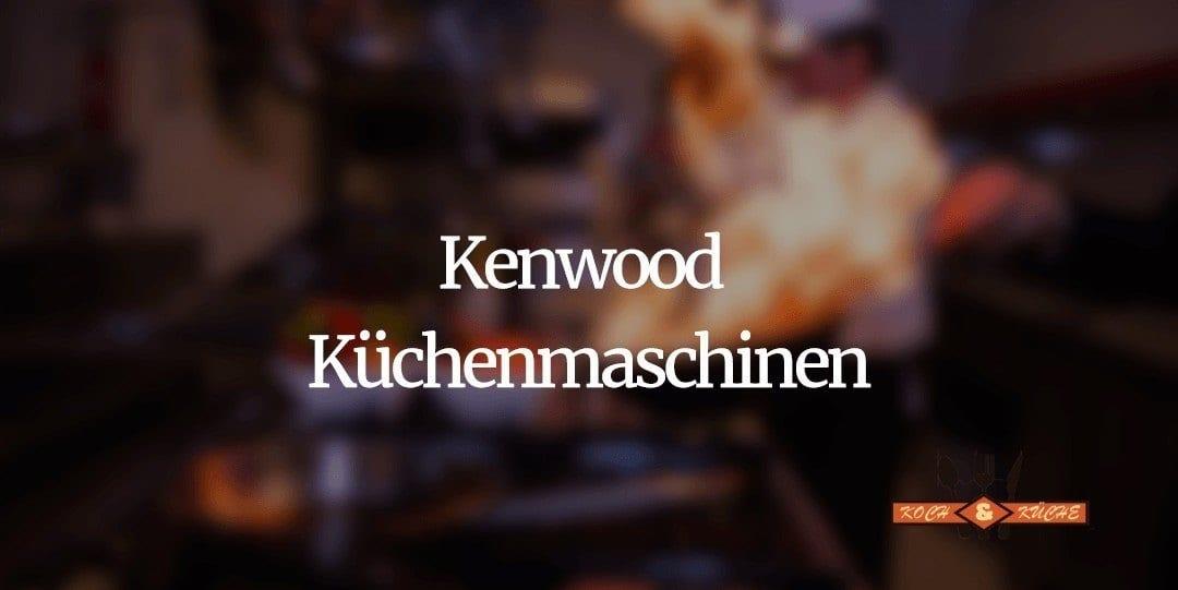 Die Kenwood Küchenmaschine im Test – Teige kneten können sie alle
