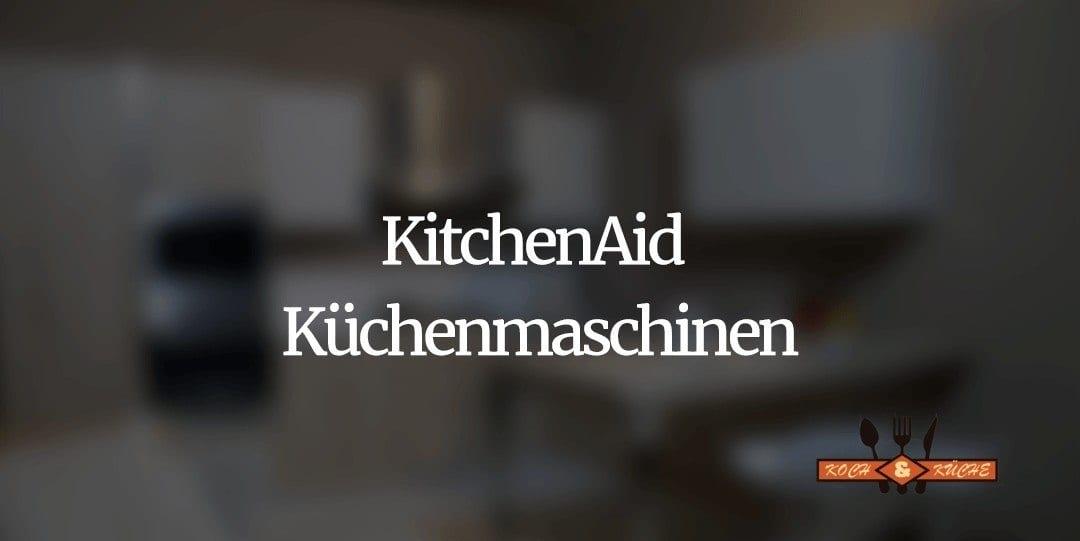 Die Königin der Küchenmaschinen im Test: KitchenAid