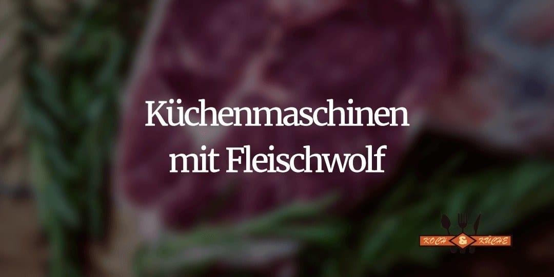 Küchenmaschinen mit Fleischwolf im Vergleich