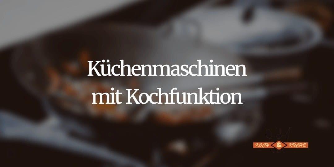 Küchenmaschine mit Kochfunktion – So gehen selbstständig Mahlzeiten
