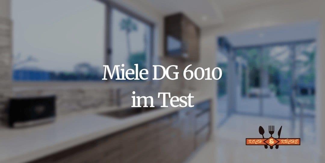 Der Miele DG 6010 im Test und Vergleich