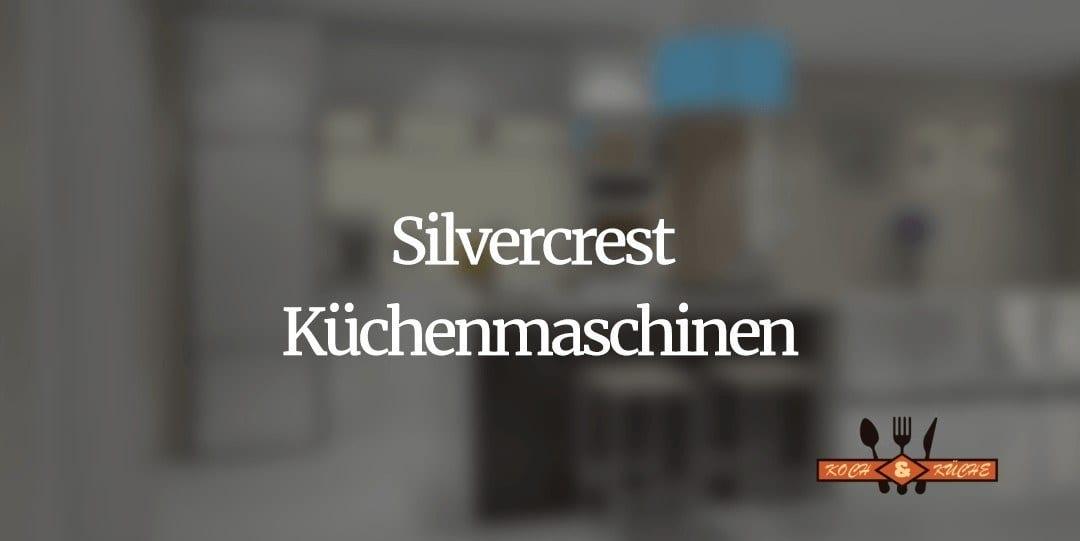 Die Küchenmaschinen von Silvercrest im Test