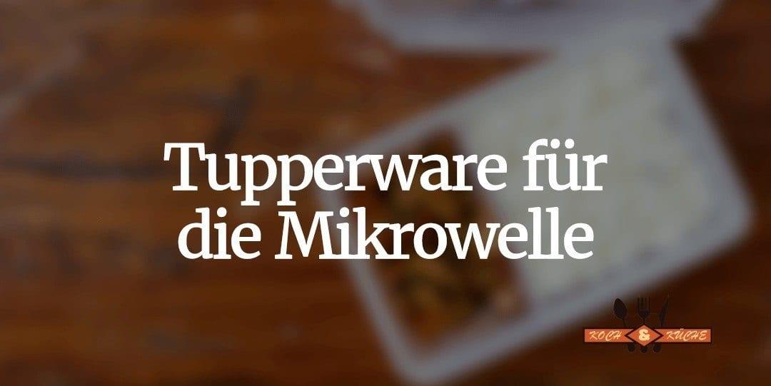 Die beste Tupperware für die Mikrowelle