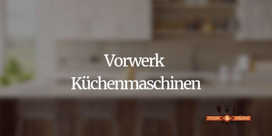 Multifunktionale Alleskönner von Vorwerk im Test – Küchenmaschinen für ein entspanntes Kocherlebnis