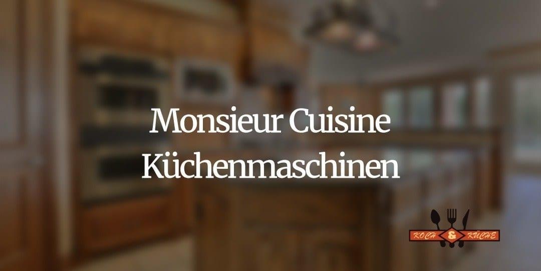 Küchenmaschinen von Monsieur Cuisine im Test