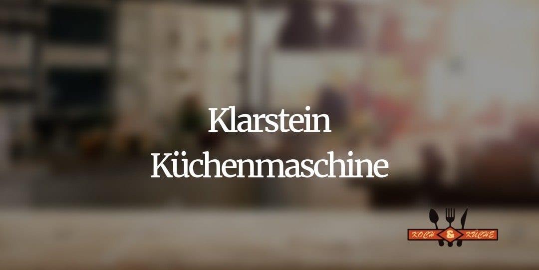 Küchenmaschinen der Firma Klarstein im Test