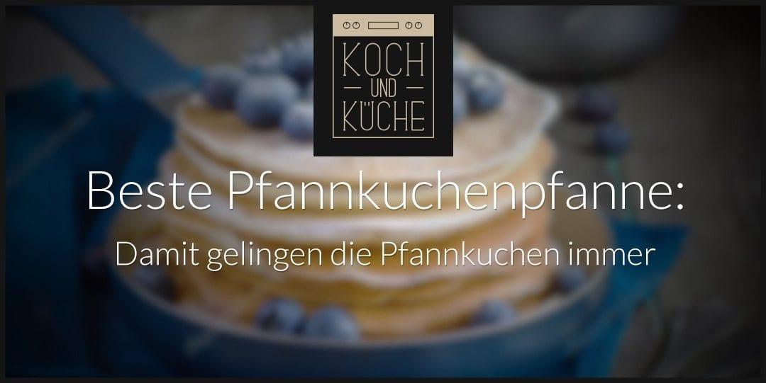 ᐅ Die beste Pfanne für Pfannkuchen: So gelingen Crêpes und Co. im Handumdrehen