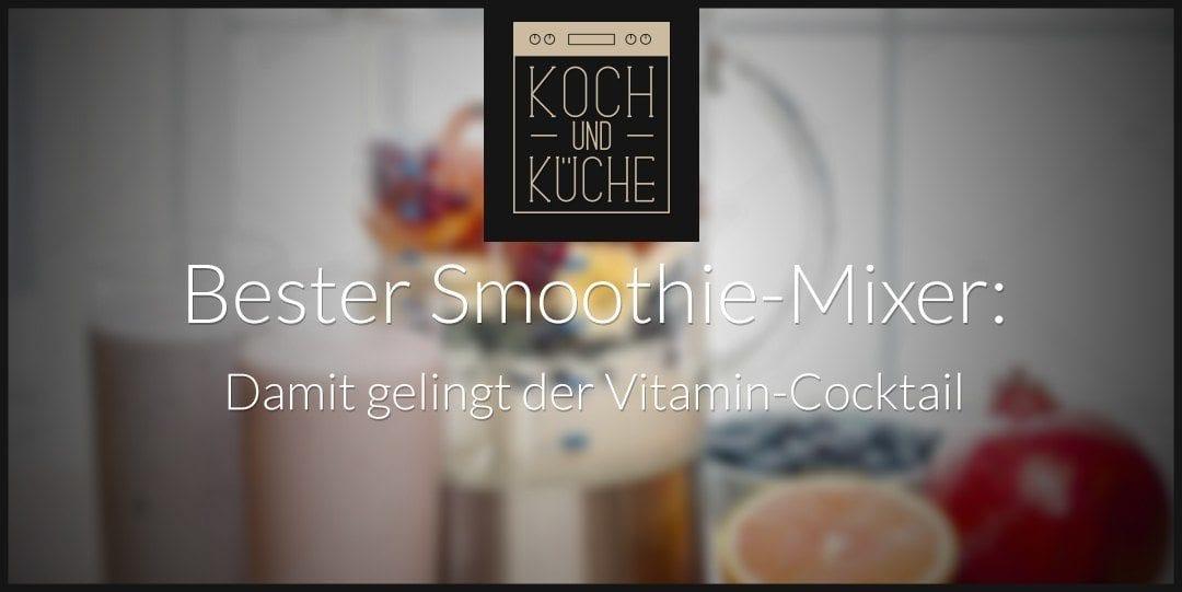 ᐅ Bester Mixer für Smoothies – kreiere dir dein Lieblingsgetränk
