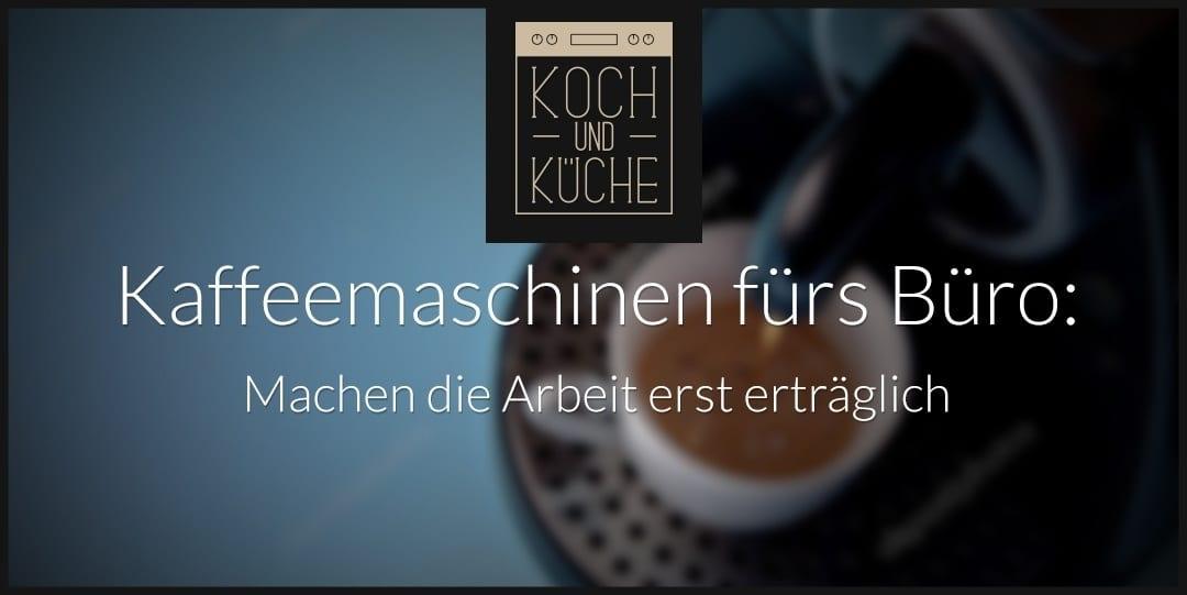 ᐅ Die beste Kaffeemaschine für das Büro