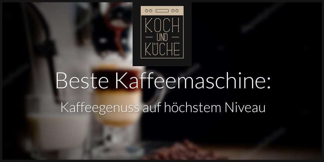 ᐅ Die beste Kaffeemaschine – professionelle Kaffeebereiter im Test