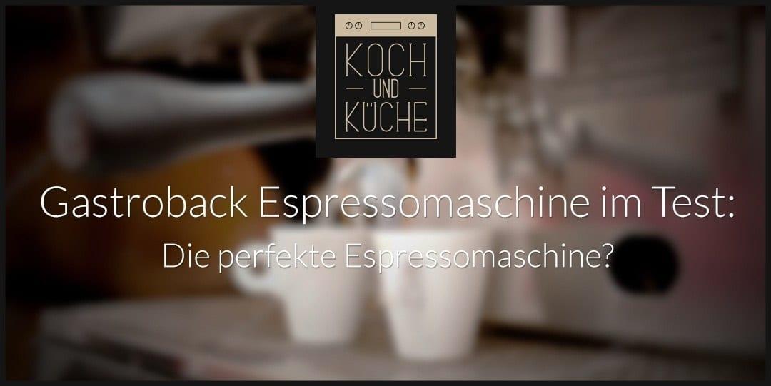 ᐅ Gastroback Espressomaschine im Test: Edles Design und überzeugende Funktionalität