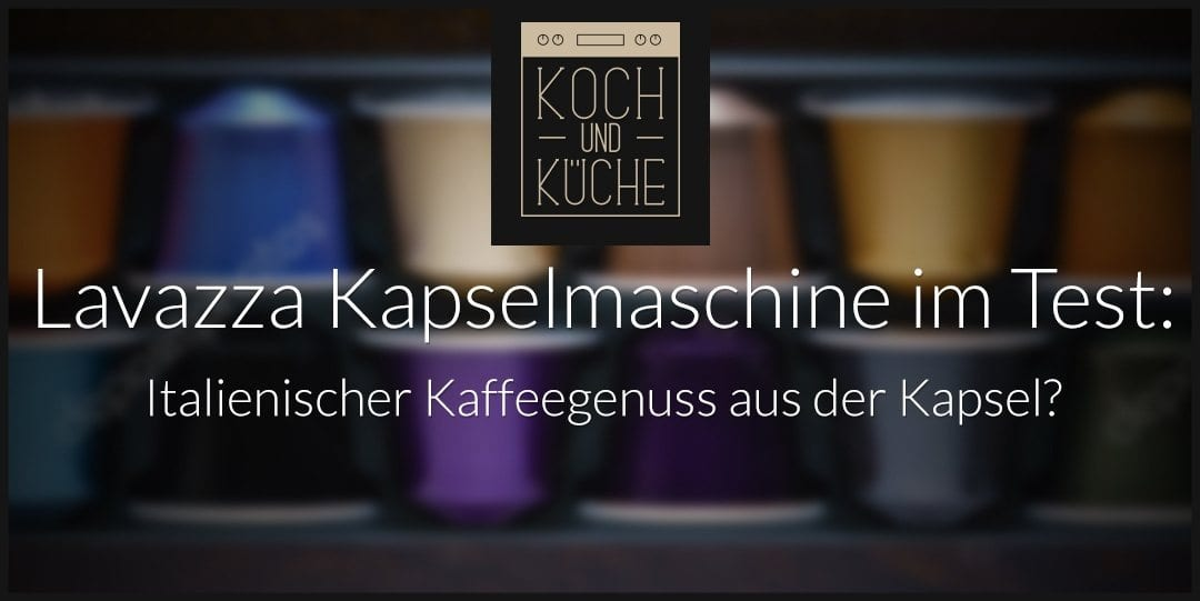 ᐅ Lavazza Kapselmaschine im Test