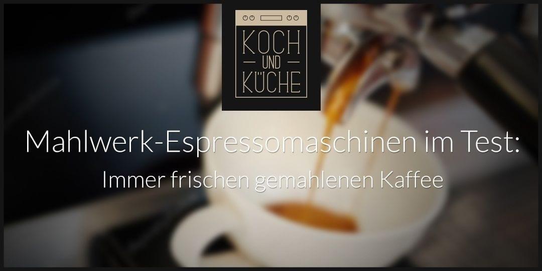 ᐅ Espressomaschine mit Mahlwerk im Test – frischer Genuss in Perfektion
